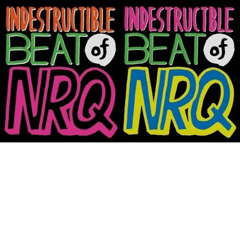 NRQ / The Indestructible Beat of NRQ